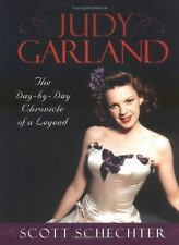 Judy Garland : The Day-by-Day Chronicling of a Legend by Scott Schechter (2002, Hardcover)