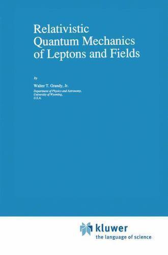 Relativistic Quantum Mechanics of Leptons and Fields (Fundamental Theories of Ph