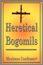 Heretical Bogomils by Maximus Confessor (2001, Paperback)