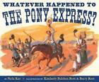 Whatever Happened to the Pony Express? by Verla Kay (Hardback, 2010)