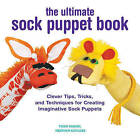 The Ultimate Sock Puppet Book: Clever Tips, Tricks, and Techniques for Creating Imaginative Sock Puppets by Tiger Kandel, Heather Schloss (Paperback, 2014)