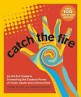 Catch the Fire: An Art-Full Guide to Unleashing the Creative Power of Youth, Adults and Communities by Charlie Murphy, Peggy Taylor (Paperback, 2014)