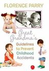 Great Grandma's Guidelines to Prevent Childhood Accidents by Florence Parry (Hardback, 2013)