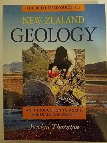 Reed Field Guide New Zealand Geology Introduction to Rocks, Minerals and Fossils