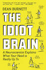 The Idiot Brain: A Neuroscientist Explains What Your Head is Really Up To by Dean Burnett (Paperback, 2016)
