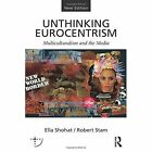 Unthinking Eurocentrism: Multiculturalism and the Media by Ella Shohat, Robert Stam (Paperback, 2013)