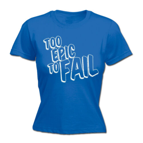 Too Epic To Fail WOMENS T-SHIRT Cool Trendy Humor Awesome Funny birthday gift