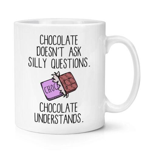 Chocolat ne demande pas silly questions chocolat comprend 10oz tasse-drôle