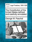 The Constitution of the United States Defined and Carefully Annotated. by George Washington Paschal (Paperback / softback, 2010)