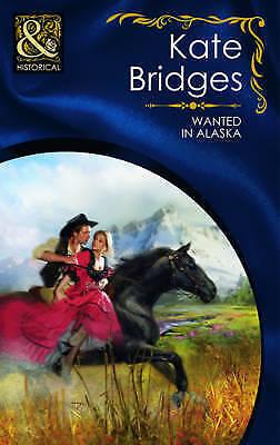 Bridges, Kate, Wanted in Alaska (Mills & Boon Historical), Very Good Book