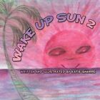 Wake up Sun 2 by Katie Sharpe 9781467033404 Paperback 2011