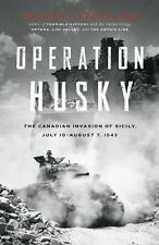 Operation Husky: The Canadian Invasion of Sicily, July 10-August 7,-ExLibrary