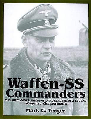 Waffen SS Commanders: The Army, Corps and Divisional Leaders of a Legend (Volume
