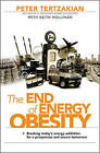 The End of Energy Obesity: Breaking Today's Energy Addiction for a Prosperous and Secure Tomorrow by Keith Hollihan, Peter Tertzakian (Hardback, 2009)