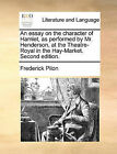 An Essay on the Character of Hamlet, as Performed by Mr. Henderson, at the Theatre-Royal in the Hay-Market. Second Edition. by Frederick Pilon (Paperback / softback, 2010)