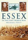 Essex in the First World War by Michael Foley (Paperback, 2009)