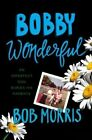 Bobby Wonderful: An Imperfect Son Buries His Parents by Bob Morris (Hardback, 2015)