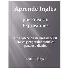 Aprende Ingl�s Por Frases y Expresiones : Una Coleccin de M�s de 5300 Frases...