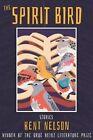 The Spirit Bird: Stories by Kent Nelson (Hardback, 2014)