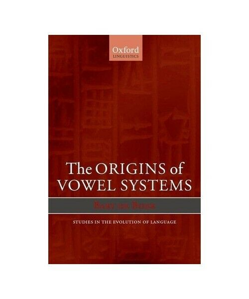 "Bart De Boer, B. De Boer ""The Origins of Vowel Systems. Studies in Teh Evolution"