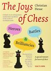 The Joys of Chess: Heroes, Battles and Brilliancies by Christian Hesse (Paperback / softback, 2011)