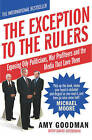 The Exception to the Rulers: Exposing Oily Politicians, War Profiteers and the Media That Love Them by David Goodman, Amy Goodman (Paperback, 2004)