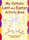 My Catholic Lent and Easter Activity Book by Jennifer Galvin (Paperback, 2002)