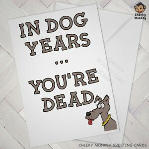 Image Is Loading Funny Birthday CARD Cheeky Joke Dog Years OLD