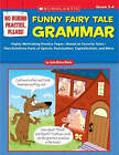 Funny Fairy Tale Grammar, Grades 3-4: Highly Motivating Practice Pages--Based on Favorite Tales-- That Reinforce Parts of Speech, Punctuation, Capitalization, and More by Justin McCory Martin (Paperback / softback, 2006)