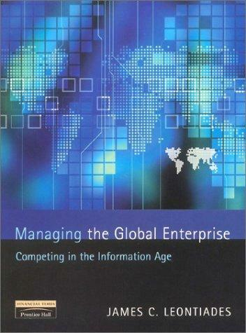 Managing the Global Enterprise: Competing in the Information Age, Leontiades, Ja