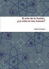 El Arte de la IlusióN. ¿la Vida en Tus Manos? by Arthur O. Kramer (2014,...