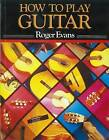How to Play Guitar: A New Book for Everyone Interested in the Guitar by Roger Evans (Paperback, 1987)