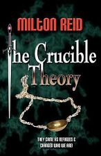 The Crucible Theory by Milton Reid (2011, Paperback)