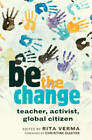 be the change: teacher, activist, global citizen by Peter Lang Publishing Inc (Hardback, 2010)