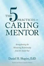 The 5 Practices of The Caring Mentor Strengthening The Mentoring Relationship F