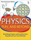Physics, Fun and Beyond: Electrifying Projects and Inventions from Recycled and Low-Cost Materials by Eduardo de Campos Valadares (Paperback, 2005)