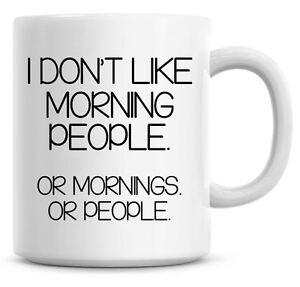Or Morning People I Don/'t Do Mornings Printed Mug