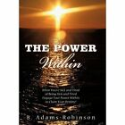 The Power Within B Adams-robinson Authorhouse Hardback 9781456743284