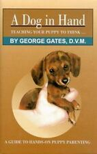 NEW - A Dog in Hand: Teaching Your Puppy to Think by Gates, George