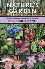 Nature's Garden: A Guide to Identifying, Harvesting, and Preparing Edible Wild Plants by Samuel Thayer (Paperback / softback, 2010)