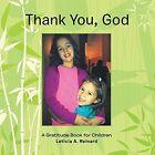 Thank You, God: A Gratitude Book for Children by Leticia a Reinard (Paperback / softback, 2014)
