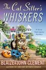 The Cat Sitter's Whiskers: A Dixie Hemingway Mystery by John Clement, Blaize Clement (Hardback, 2015)