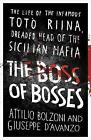 The Boss of Bosses: The Life of the Infamous Toto Riina Dreaded Head of the Sicilian Mafia by Attilio Bolzoni, Giuseppe D'Avanzo (Paperback, 2016)