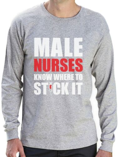 Male Nurses Know Where To Stick It Funny Gift For Nurse Long Sleeve T-Shirt