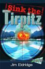 Sink the Tirpitz by Jim Eldridge (Paperback, 2010)