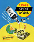 Craft Spirit World: A Guide to the Artisan Spirit-Makers and Distillers You Need to Try by Emily Miles (Hardback, 2015)