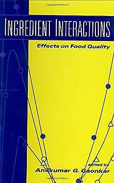 Ingredient Interactions : Effects on Food Quality Hardcover Anikumar Gaonkar