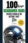 100 Things Seahawks Fans Should Know & Do Before They Die by John Morgan (Paperback, 2014)