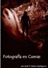 Fotografía en Cuevas by Javier Pérez Santos ~ Www.Bajolagua.Es (2014, Paperback)