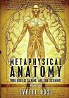 Metaphysical Anatomy: Your Body Is Talking, Are You Listening? by Evette Rose (Paperback, 2013)
